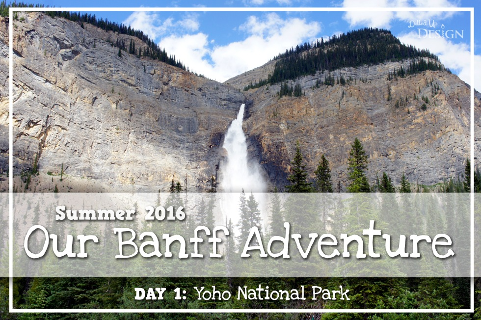 Our Banff Adventure_Day 1 Yoho National Park