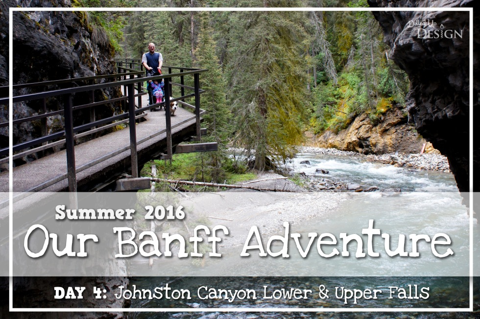 Our Banff Adventure_Day 4 Johnston Canyon Lower & Upper Falls