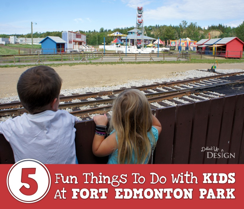 5 Fun things To Do With Kids At Fort Edmonton Park