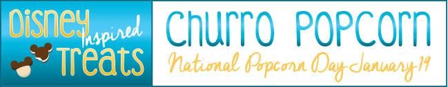 DIsney Inspired Treats_Churro Popcorn_National Popcorn Day January 19