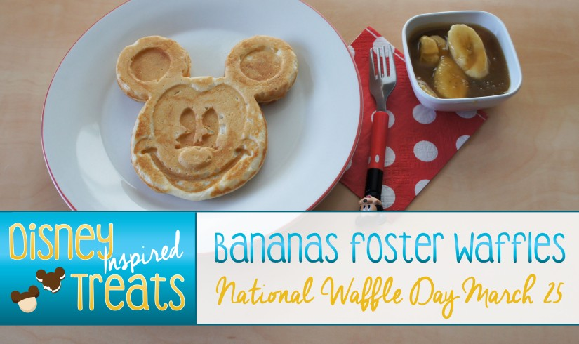 Disney Inspired Treats_Bananas Foster Waffles
