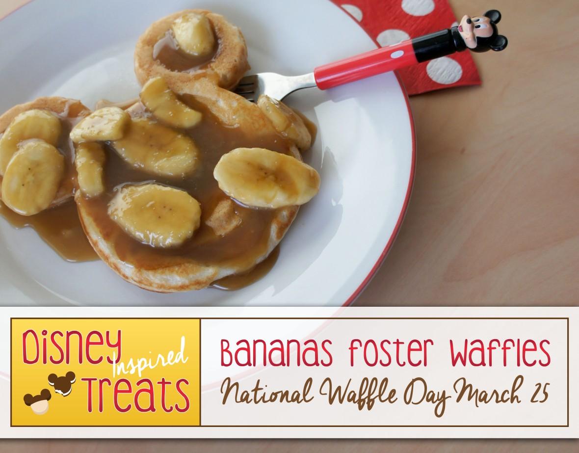 Disney Inspired Treats_Bananas Foster Waffles National Waffle Day March 25